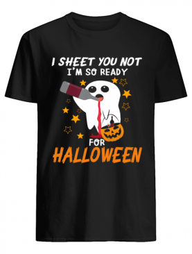 I Sheet You Not I'm So Ready For Halloween 1 T-Shirt