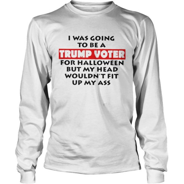 I Was Going To Be A Trump Voter For Hallowen Shirt LongSleeve