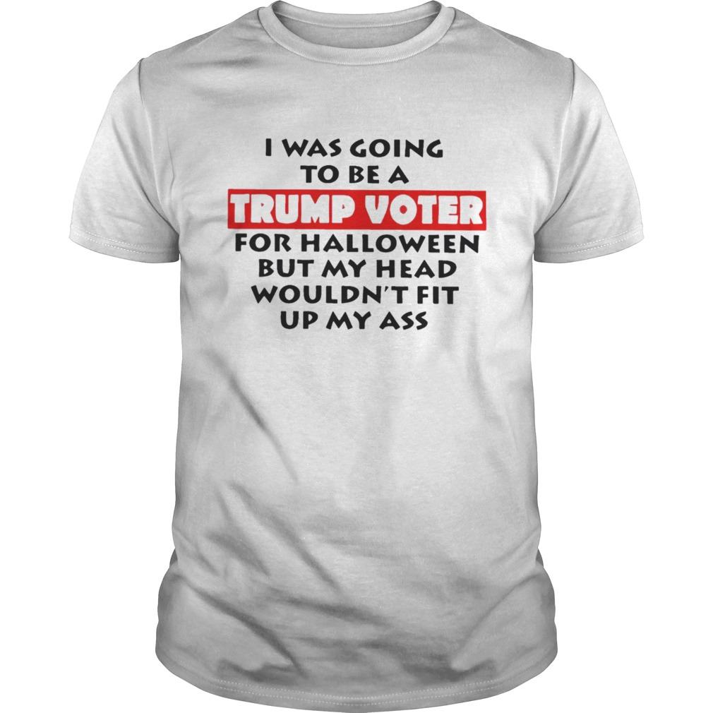 I Was Going To Be A Trump Voter For Hallowen Shirt Unisex
