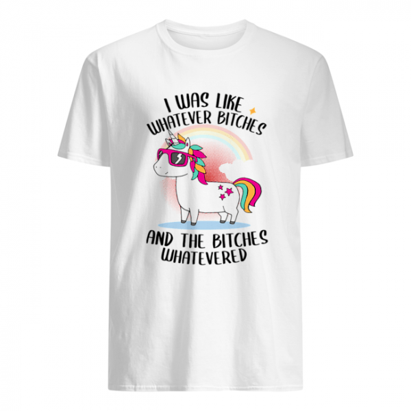 I Was Like Whatever Bitches And The Bitches Whatevered T-Shirt Classic Men's T-shirt