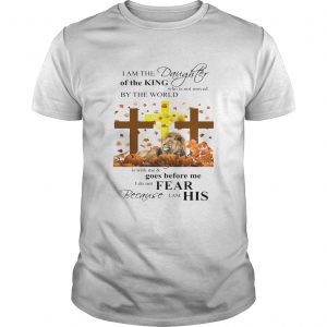 I am a daughter of the king who is not moved by the world Lion Cross Jesus  Unisex