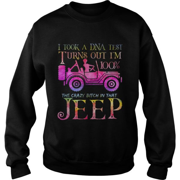 I took a DNA test I turns out Im 100 the crazy bitch Im that Jeep  Sweatshirt