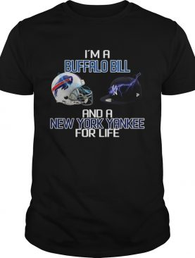 Im a Buffalo Bill and a New York Yankee for life shirt