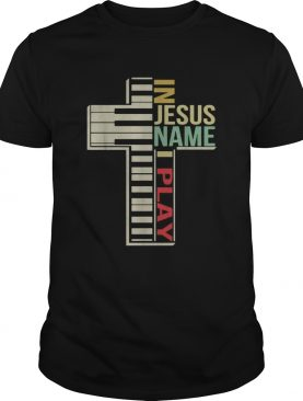 In Jesus name I play Piano vintage shirt