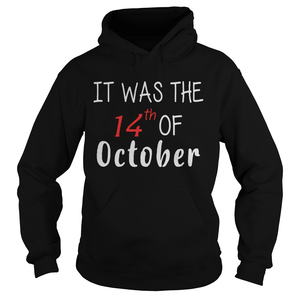 It Was The 14th Of October Had That Hoodie