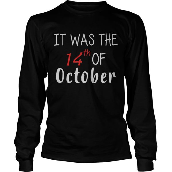 It Was The 14th Of October Had That  LongSleeve