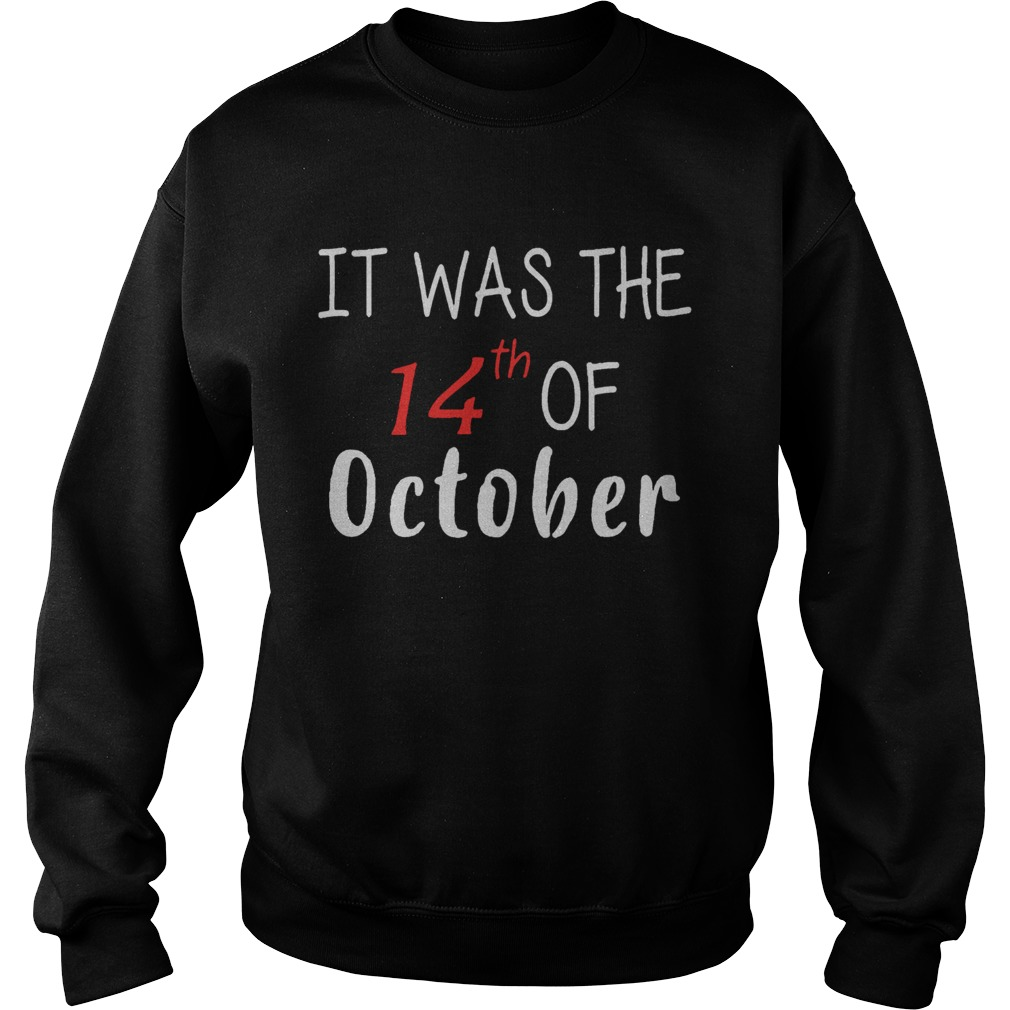 It Was The 14th Of October Had That Sweatshirt
