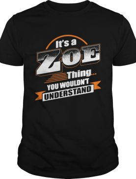 Its a zoe thing you wouldnt understand shirt