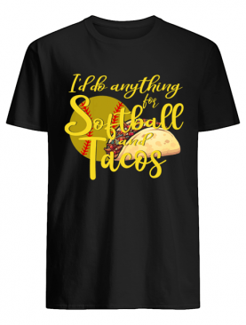 I'd Do Anything For Softball And Tacos T-Shirt