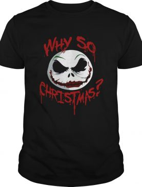 Jack Skellington face why so christmas shirt