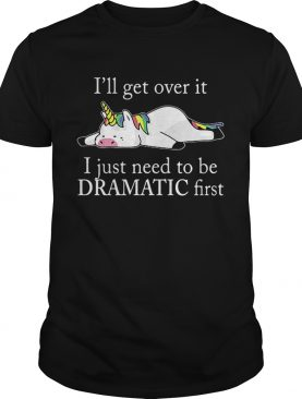 Lazy unicorn Ill get over it i just need to be dramatic first Tshirt