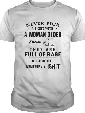 Never pick a fight with a woman shirt
