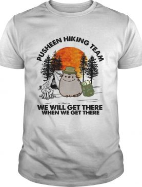 Pusheen hiking team we will get there when we get there shirt