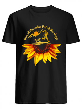 Run All The Miles Pet All The Dogs Sunflower Dog Lover Gift T-Shirt