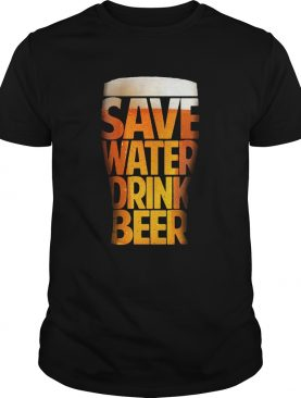 Save water drink beer funny drinking Tshirt