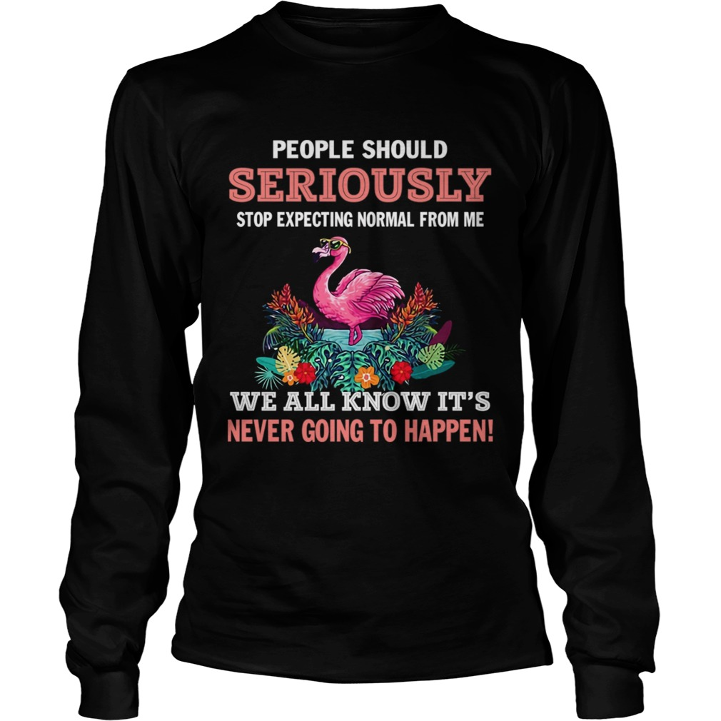 Stop Expecting Normal From Me Flamingo Lovers TShirt LongSleeve