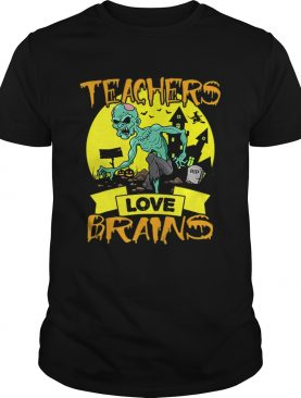 Teachers Love Brains Halloween shirt