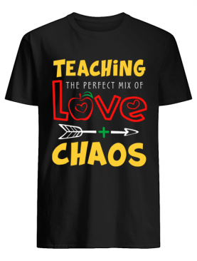 Teaching The Perfect Mix Of Love And Chaos T-Shirt