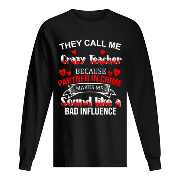 They Call Me Crazy Teacher Because Partner In Crime T-Shirt Long Sleeved T-shirt