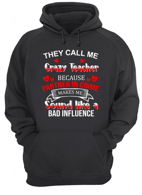 They Call Me Crazy Teacher Because Partner In Crime T-Shirt Unisex Hoodie