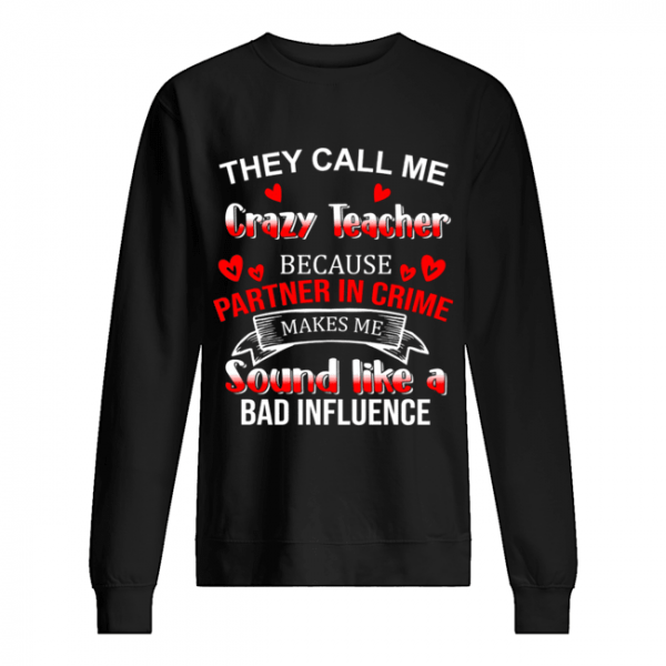 They Call Me Crazy Teacher Because Partner In Crime T-Shirt Unisex Sweatshirt
