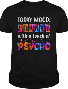 Todays Mood Cranky With A Touch Of Psycho TShirt