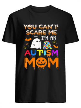 You Can't Scare Me I'm An Autism Mom Ghost Awareness Funny shirt