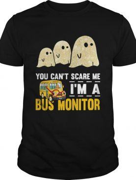 You cant scare me Im a bus monitor ghost boos Halloween shirt