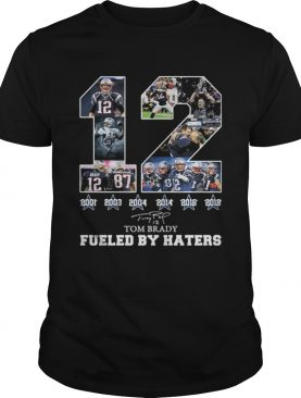 12 Tom Brady 6th Super Bowl fueled by Haters shirt