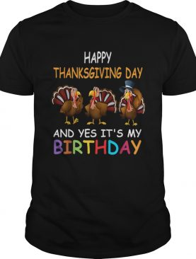Happy ThanksGiving Day And Yes It's My Birthday Turkey Cute shirt
