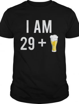 I Am 29 Plus A Beer 30 Years Old 30th Birthday shirt