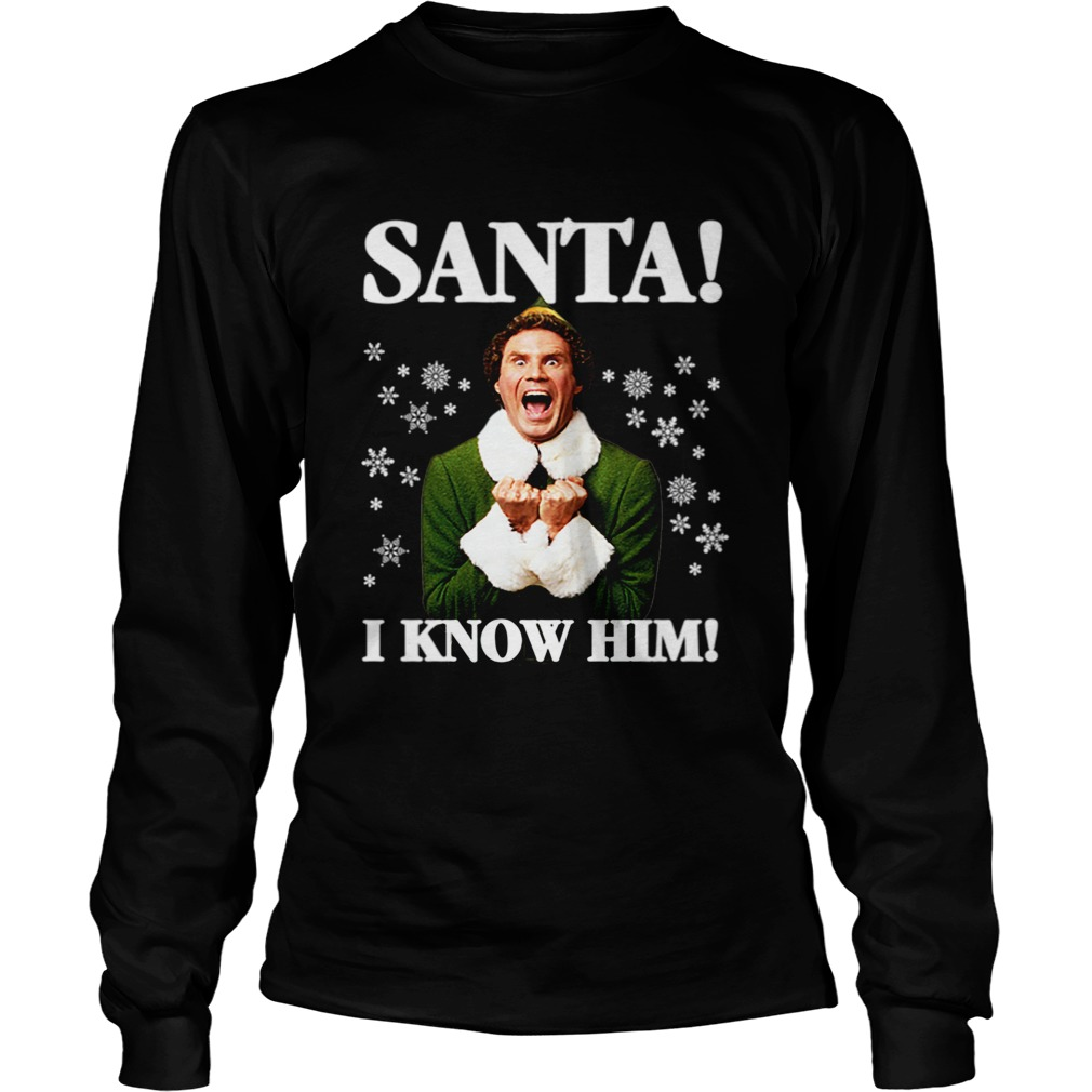 Buddy The Elf Movie Santa I know Him Funny Holiday LongSleeve