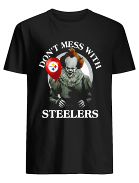 Cool Gift For Fans Don't Mess With Pittsburgh Steelers Pennywise Offcial shirt