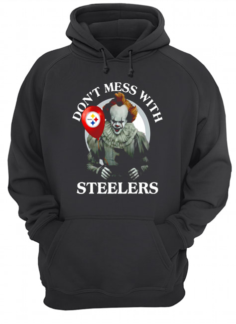 Cool Gift For Fans Don't Mess With Pittsburgh Steelers Pennywise Offcial  Unisex Hoodie