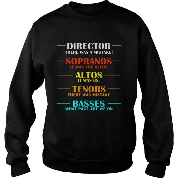 Director there was a mistake sopranos it was the altos  Sweatshirt