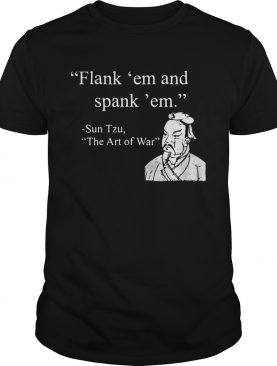 Flank em And Spank em Sun Tzu The Art Of War shirt