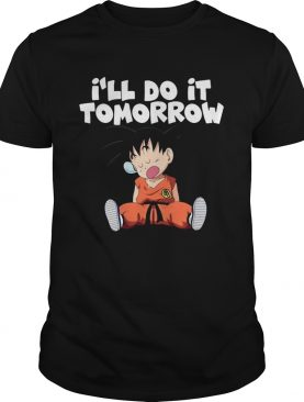 Goku I'll do it Tomorrow shirt