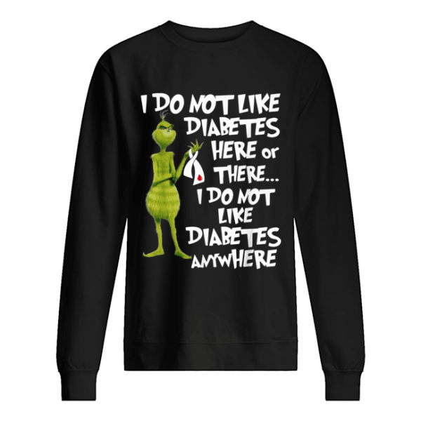 Grinch I do not like diabetes here or there I do not like diabetes anywhere  Unisex Sweatshirt