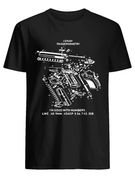 Hot I study triggernometry 3d guns shirt