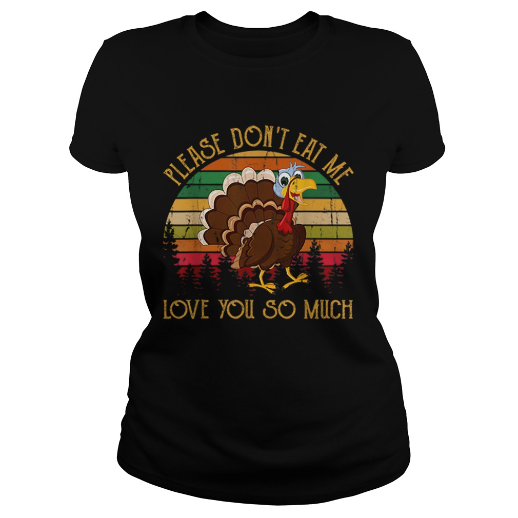 Hot Please Dont Eat Me Love You So Much Turkey novelty Classic Ladies