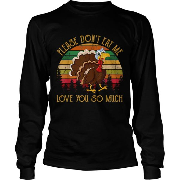 Hot Please Dont Eat Me Love You So Much Turkey novelty  LongSleeve