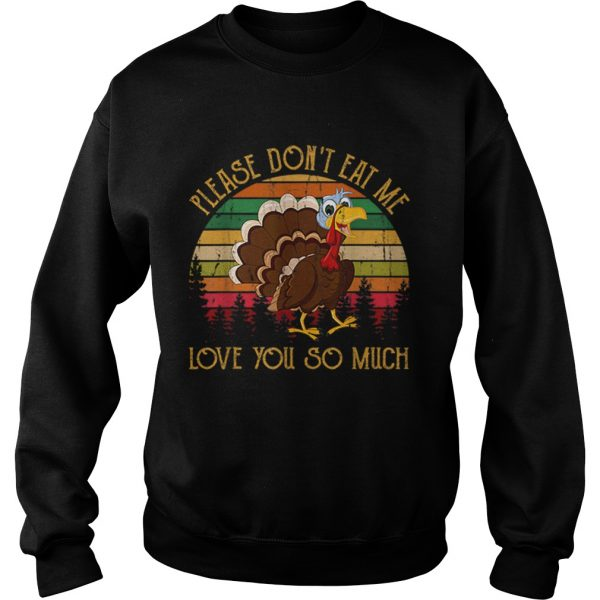 Hot Please Dont Eat Me Love You So Much Turkey novelty  Sweatshirt