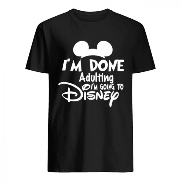 I Am Done Adulting Lets Go To Disney  Classic Men's T-shirt