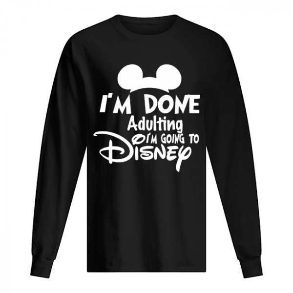 I Am Done Adulting Lets Go To Disney  Long Sleeved T-shirt