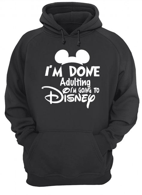 I Am Done Adulting Lets Go To Disney  Unisex Hoodie