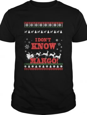 I Dont Know Margo Ugly Christmas shirt