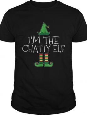 Im The Chatty Elf Matching Family Group Christmas shirt