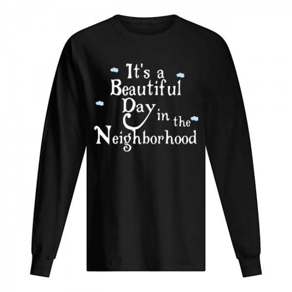 It's A Beautiful Day In The Neighborhood  Long Sleeved T-shirt