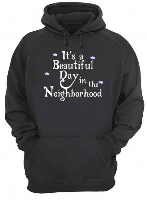It's A Beautiful Day In The Neighborhood  Unisex Hoodie