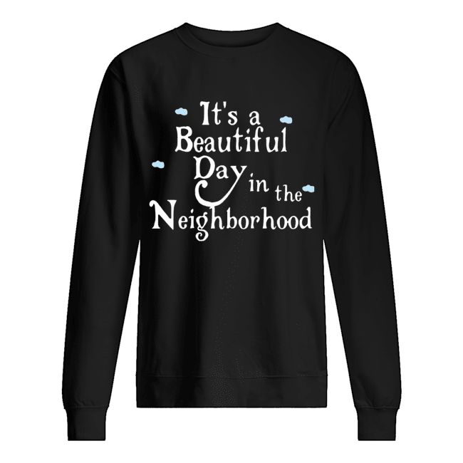 It's A Beautiful Day In The Neighborhood Unisex Sweatshirt